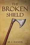 The Broken Shield - M.J. Hands
