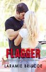 Flagger (Red Bird Trail Trilogy Book 1) - Laramie Briscoe, Lindsay Hopper, Kari Ayasha