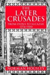 The Later Crusades, 1274-1580: From Lyons to Alcazar - Norman Housley