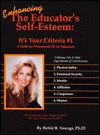 Enhancing the Educator's Self-Esteem: It's Your Criteria #1: You're Always Caring for Others, But Who's Taking Care of You? - Bettie B. Youngs