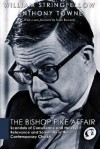 The Bishop Pike Affair: Scandals of Conscience and Heresy, Relevance and Solemnity in the Contemporary Church - William Stringfellow, Anthony Towne