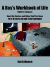 A Boy's Workbook of Life-Edited for Language: Real Life Stories and Other Stuff for Boys, 10 to 16 Years Old and Their Guardians - Jon Johnson
