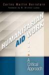 Humanitarian Aid Work: A Critical Approach - Carlos Martin Beristain