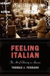 Feeling Italian: The Art of Ethnicity in America - Thomas J. Ferraro