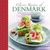 Classic Recipes of Denmark: Traditional Food and Cooking in 25 Authentic Dishes - Judith Dern, John Nielsen