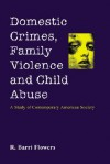 Domestic Crimes, Family Violence and Child Abuse: A Study of Contemporary American Society - Ronald B. Flowers