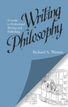 Writing Philosophy: A Guide to Professional Writing and Publishing - Richard A. Watson