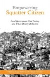 "Empowering Squatter Citizen: ""Local Government, Civil Society and Urban Poverty Reduction"" - David Satterthwaite, Diana Mitlin"