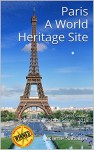 Paris A World Heritage Site: Travel Guide Paris, Banks of the Seine - 2016 - Jérôme Sabatier