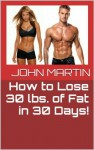 How to Lose 30lbs of Fat in 30 Days! - John Martin