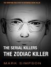The Serial Killers: The Zodiac Killer - Mark Simpson