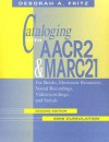 Cataloging with AACR2 and Marc21: For Books, Electronic Resources, Sound Recordings, Videorecordings, and Serials, 2006 Cumulation - Deborah A. Fritz