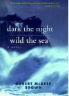 Dark the Night, Wild the Sea - Robert McAfee Brown