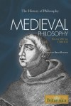 Medieval Philosophy: From 500 To 1500 Ce (The History Of Philosophy) - Brian Duignan