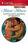 Castellano's Mistress Of Revenge (Harlequin Presents (Larger Print)) - Melanie Milburne