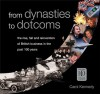 From Dynasties to Dotcoms: The Rise, Fall and Reinvention of British Business in the Past 100 Years - Carol Kennedy