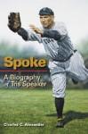 Spoke: A Biography of Tris Speaker - Charles C. Alexander