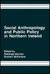 Social Anthropology and Public Policy in Northern Ireland - Hastings Donnan, Graham McFarlane