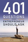 401 Questions Every Entrepreneur Should Ask - James L. Silvester, Timothy M. Kaine
