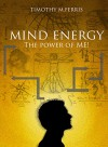 Mind Energy: The Power of ME! - Timothy Ferris