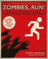 Zombies, Run!: Keeping Fit and Living Well in the Current Zombie Emergency - Naomi Alderman