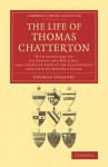 The Life of Thomas Chatterton: With Criticisms on His Genius and Writings, and a Concise View of the Controversy Concerning Rowley's Poems - George Gregory