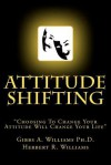Attitude Shifting - Gibbs A. Williams, Herbert R. Williams
