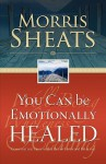 You Can Be Emotionally Healed - Morris Sheats