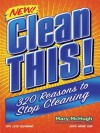 Clean This!: 300 Reasons to Stop Cleaning - Mary McHugh