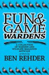 Fun & Game Wardens: A Collection of Warden and Wildlife Magazine Articles - Ben Rehder