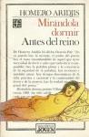 Mirándola Dormir y Antes del Reino - Homero Aridjis