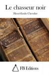 Le chasseur noir (French Edition) - Henri-Emile Chevalier, FB Editions
