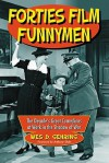 Forties Film Funnymen: The Decades Great Comedians at Work in the Shadow of War - Wes D. Gehring, Anthony Slide