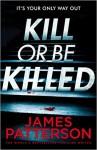 Kill or Be Killed - James Patterson, Maxine Paetro, Rees Jones, Shan Serafin, Emily Raymond