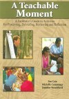A Teachable Moment: A Facilitator's Guide to Activities for Processing, Debriefing, Reviewing and Reflection - Jim Cain, Jennifer Stanchfield
