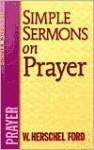 Simple Sermons on Prayer - W. Herschel Ford