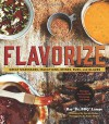 """Flavorize: Great Marinades, Injections, Brines, Rubs, and Glazes - Ray """"DR. BBQ"""" Lampe, Angie Mosier, Derrick Riches"""