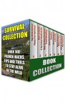 Survival Collection: Over 100 Proven Hacks, Tips And Tools To Stay Alive In The Wild - Pamela White