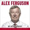 ALEX FERGUSON My Autobiography - Alex Ferguson, James MacPherson