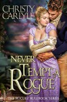 Never Tempt a Rogue: A Rogues' Rulebook Novella - Christy Carlyle