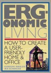 Ergonomic Living: How to Create a User-Friendly Home & Officer - Gordon Inkeles