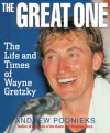 The Great One: The Life and Times of Wayne Gretzky - Andrew Podnieks