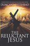 The Reluctant Jesus - Duncan Whitehead