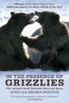 In the Presence of Grizzlies: The Ancient Bond Between Men and Bears - Doug Peacock, Andrea Peacock