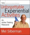 Unforgettable Experiential Activities: An Active Training Resource - Mel Silberman