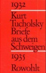 Briefe aus dem Schweigen: 1932-1935 - Kurt Tucholsky