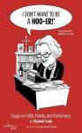 I Don't Want to be a Hoo-er: Essays on Faith, Family and Foolishness - Elizabeth Scalia