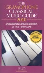 The Gramophone Classical Music Guide 2010: The Most Authoritative Guide to the Best Classical Recordings Written by the World's Leading Critics - James Jolly, James Jolly