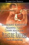 Pleasure Raiders - Katherine Kingston, Dawn Madigan, Arianna Hart