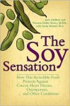 The Soy Sensation: How This Incredible Food Protects Against Cancer, Heart Disease, Osteoporosis, and Other Health Conditions - Jack Challem, Victoria Dolby Toews, Linda Knittel